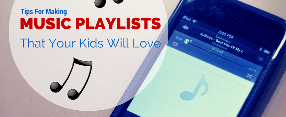7 Tips for Making Music Playlists That Kids Will Love