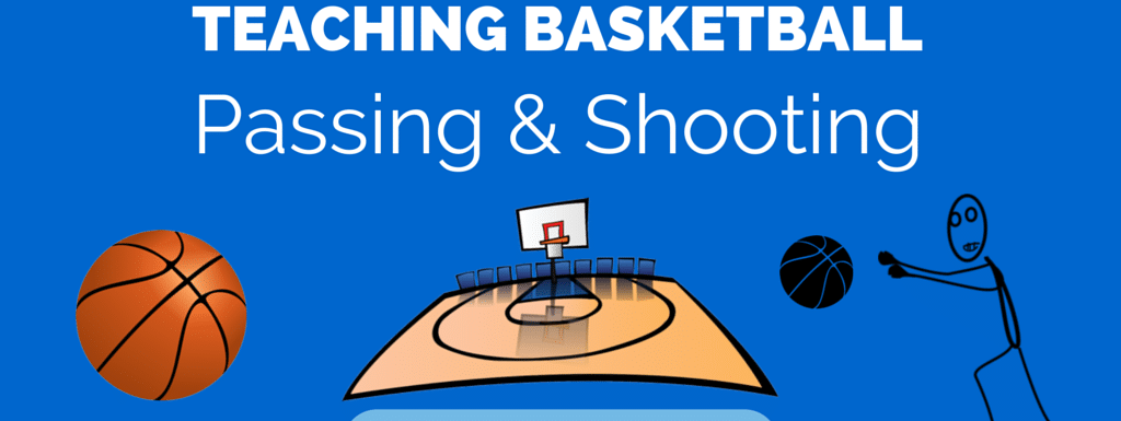 Teaching Basketball – Passing and Shooting